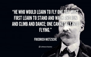 quote-Friedrich-Nietzsche-he-who-would-learn-to-fly-one-41372.png