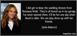 did get to keep the wedding dresses from 'Runaway Bride'. They're ...