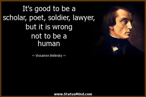 It's good to be a scholar, poet, soldier, lawyer, but it is wrong not ...