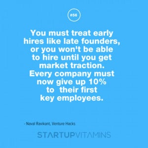 You must treat early hires like late founders, or you won't be able ...