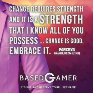 ... possess…Change is good. Embrace it. – Pagan Min, Far Cry 4 (2014