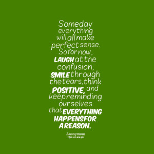 ... smile through the tears, think positive, and keep reminding ourselves