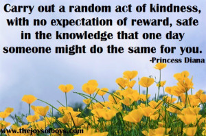 Carry out a random act of kindness. Quote from Princess Diana ...