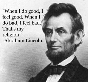 ... feel good . When I do bad, I feel bad. That's my religion