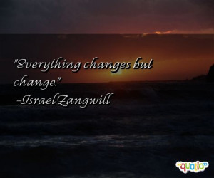 Everything change s but change.