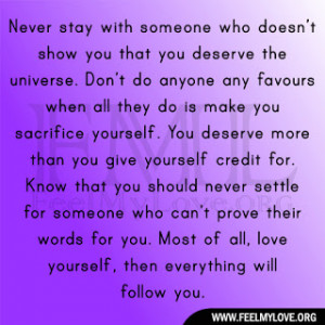 never stay with someone who doesn t show you that you deserve the ...