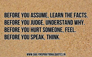... you judge, understand why. Before you hurt someone, feel. Before you