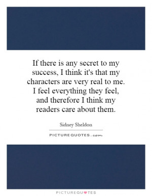 If there is any secret to my success, I think it's that my characters ...