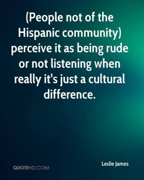 James - (People not of the Hispanic community) perceive it as being ...