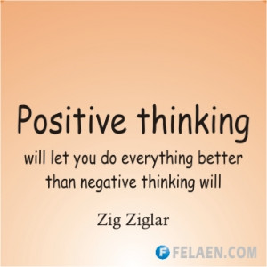 ... let you do everything better that negative thinking will - Zig Ziglar