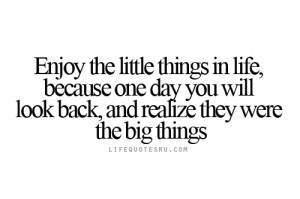 Enjoy the little things in life- Quotes on living life
