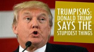 Trumpisms: Donald Trump Says The Stupidest Things (Daily Gossip)