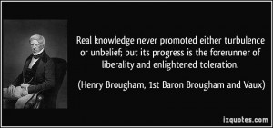 Real knowledge never promoted either turbulence or unbelief; but its ...