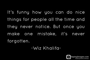 Wiz Khalifa quotes: It's funny how you can do nice things for people ...