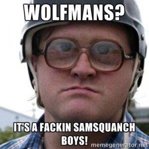 wolfmans? it's a fackin samsquanch boys! | Bubbles Trailer Park Boy