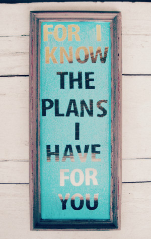 """Jeremiah 29: 11 """"For I know the plans I have for you,"""" declares ..."""