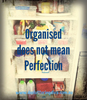 Organisation does not mean perfection quote from Decluttering Diva.