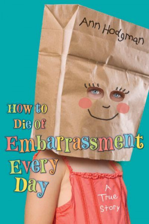 How to Die of Embarrassment Every Day by Ann Hodgman - OPTIONAL