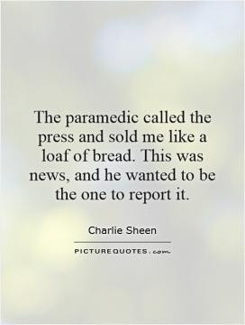 The paramedic called the press and sold me like a loaf of bread. This ...