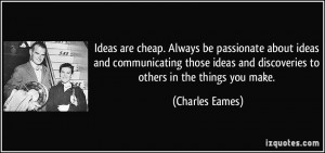 ... and discoveries to others in the things you make. - Charles Eames