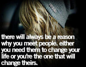 ... people either you need them to change your life or you're the one that