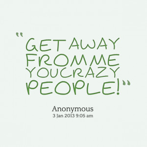funny quotes about crazy people 16 crazy people quotes from you