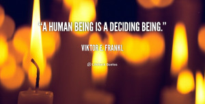 """human being is a deciding being."""""""