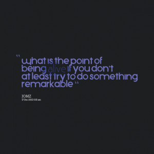 Quotes Picture: what is the point of being alive if you don't at least ...