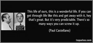 is a wonderful life. If you can get through life like this and get ...