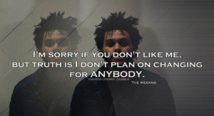 Singer, the weeknd, quotes, sayings, changing, about yourself