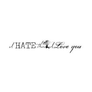 Hate That I Love You Quote
