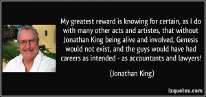 My greatest reward is knowing for certain, as I do with many other ...