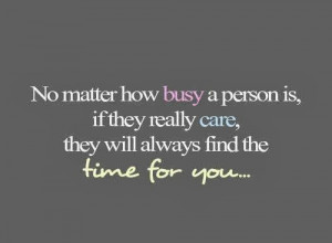 matter how busy a person is if they really care