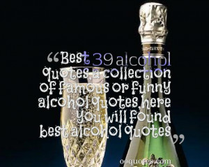 famous alcohol quotes,a collection of famous or funny alcohol quotes ...