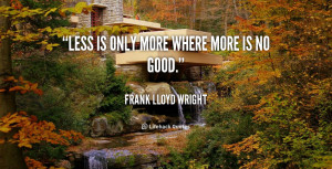quote-Frank-Lloyd-Wright-less-is-only-more-where-more-is-49700.png