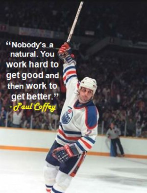 Nobody's a natural. You work hard to get good and then work to get ...