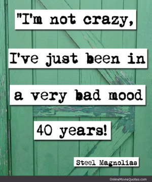 Funny quote from the popular women's drama movie Steel Magnolias .