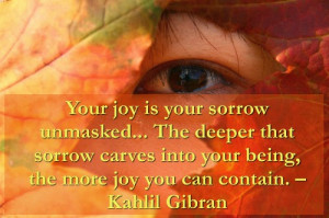 Your joy is your sorrow unmasked...