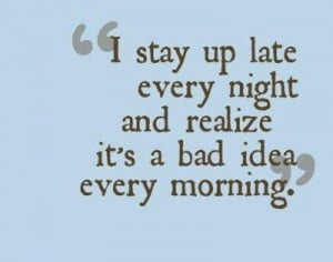 """... Night and Realize It's a Bad Idea Every Morning"""" ~ Funny Quote"""