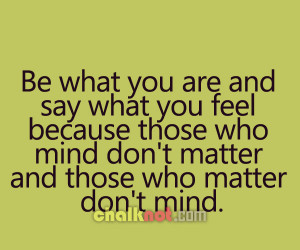 ... Who Mind Don't Matter And Those Who Matter Don't Mind ~ Life Quote