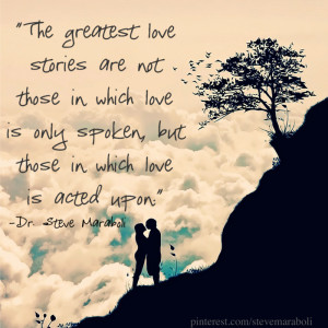 The greatest love stories are not those in which love is only spoken ...