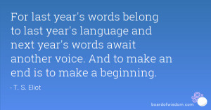 last year's words belong to last year's language and next year's words ...