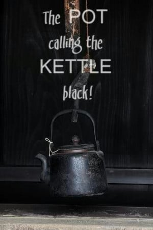 Pot Calling The Kettle Black Quotes Quotesgram