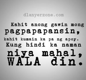 ... Ka Pa Ng Apoy. Kung Hindi Ka Naman Niya Mahal, Wala Din ~ Love Quote
