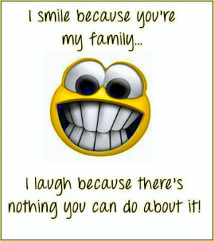 smile+because+you're+my+family,+I+laugh+because...+There's+nothing ...