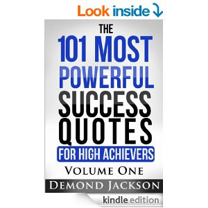 ... 101 Most Powerful Success Quotes for High Achievers [Kindle Edition