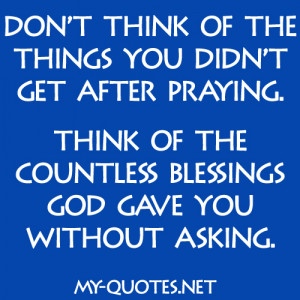 Don't think of the things you didn't get after praying, think of the ...