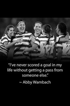 ... but they are nothin without a solid team backing them up. Soccer Quote