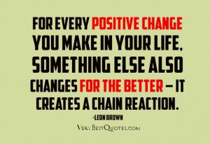 positive change you make in your life, something else also changes ...