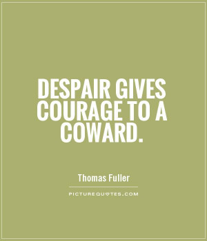 Despair gives courage to a coward Picture Quote #1